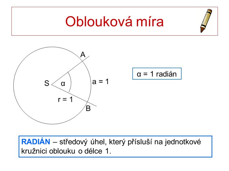 Oblouková míra S B A r = 1 α a = 1 α = 1 radián