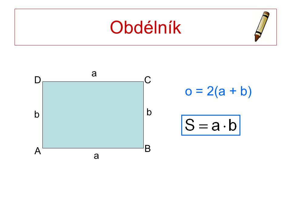 Obdélník a b A B C D o = 2(a + b)