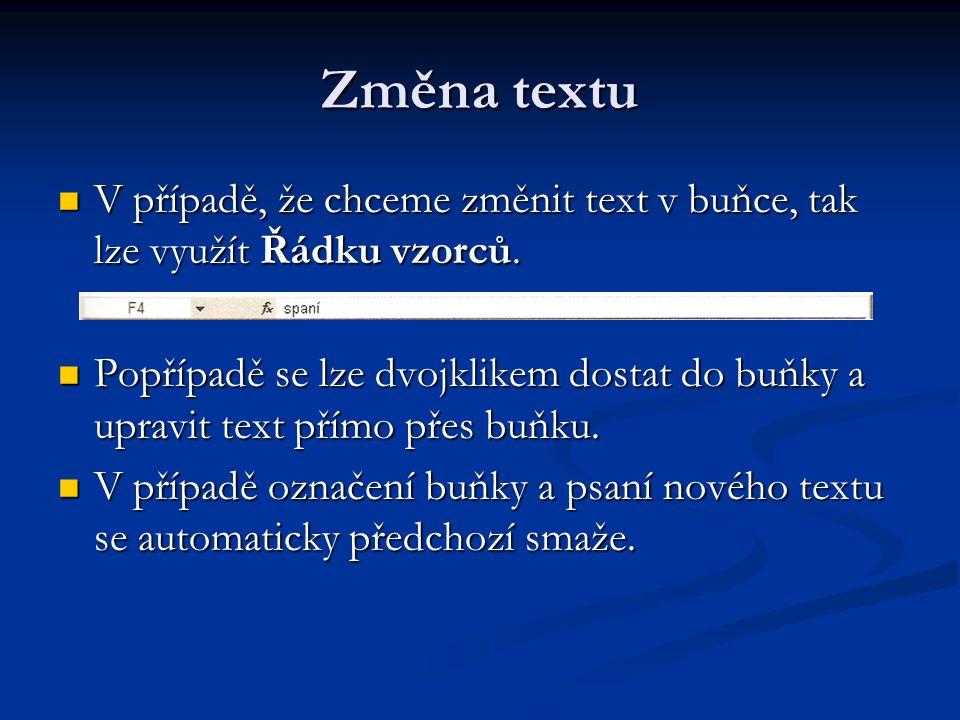 Změna textu V případě, že chceme změnit text v buňce, tak lze využít Řádku vzorců.