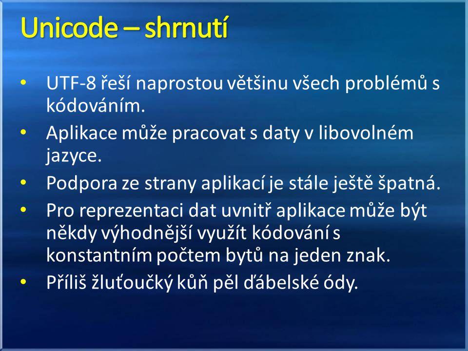 Unicode – shrnutí UTF-8 řeší naprostou většinu všech problémů s kódováním. Aplikace může pracovat s daty v libovolném jazyce.