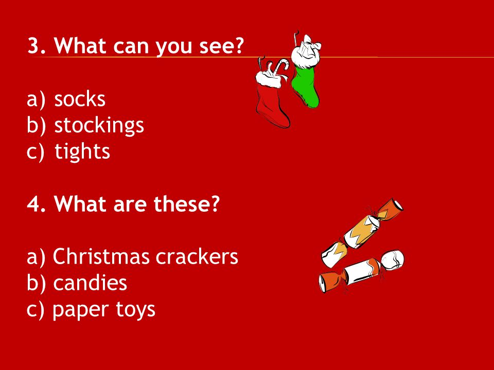 3. What can you see socks. stockings. tights. 4. What are these a) Christmas crackers. b) candies.
