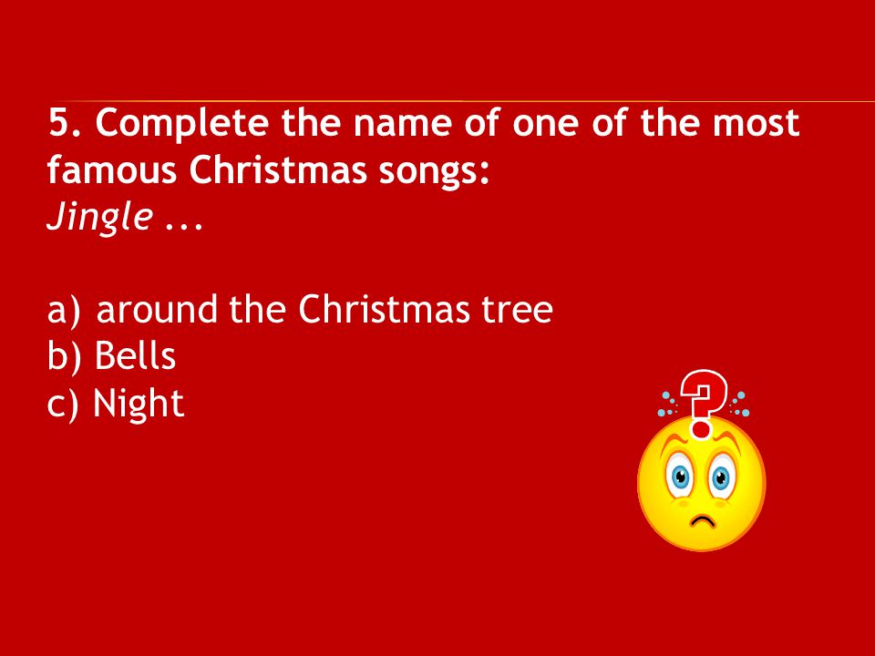 5. Complete the name of one of the most famous Christmas songs: