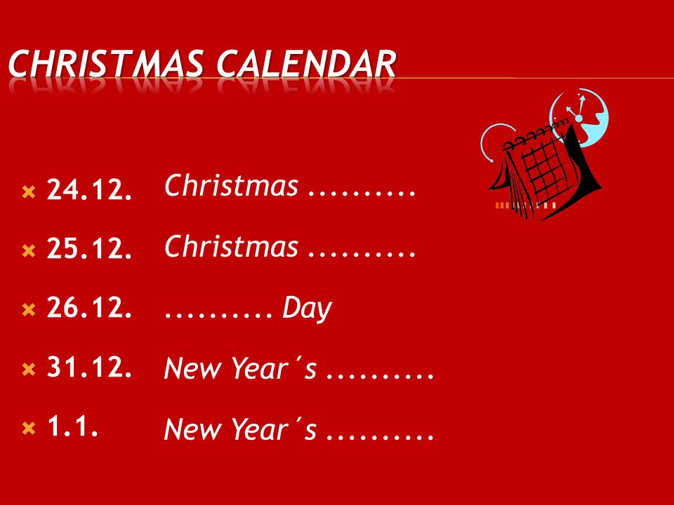 Christmas Calendar Christmas .......... .......... Day New Year´s .......... 24.12. 25.12. 26.12.