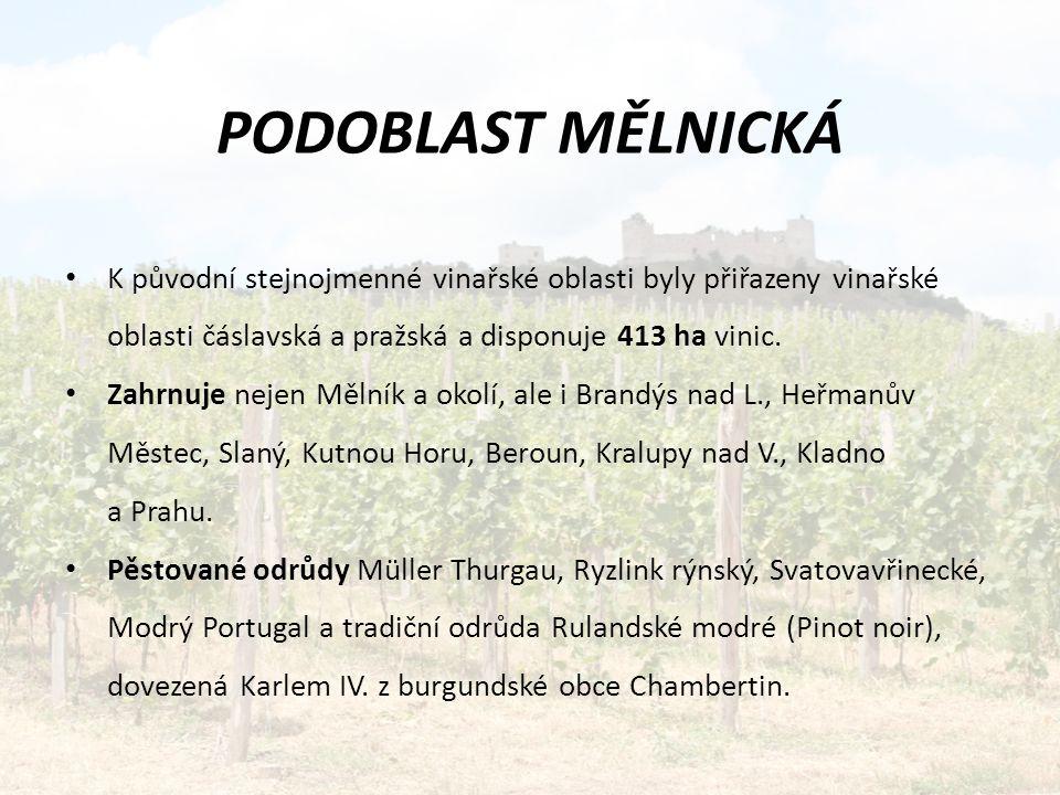 PODOBLAST MĚLNICKÁ K původní stejnojmenné vinařské oblasti byly přiřazeny vinařské oblasti čáslavská a pražská a disponuje 413 ha vinic.