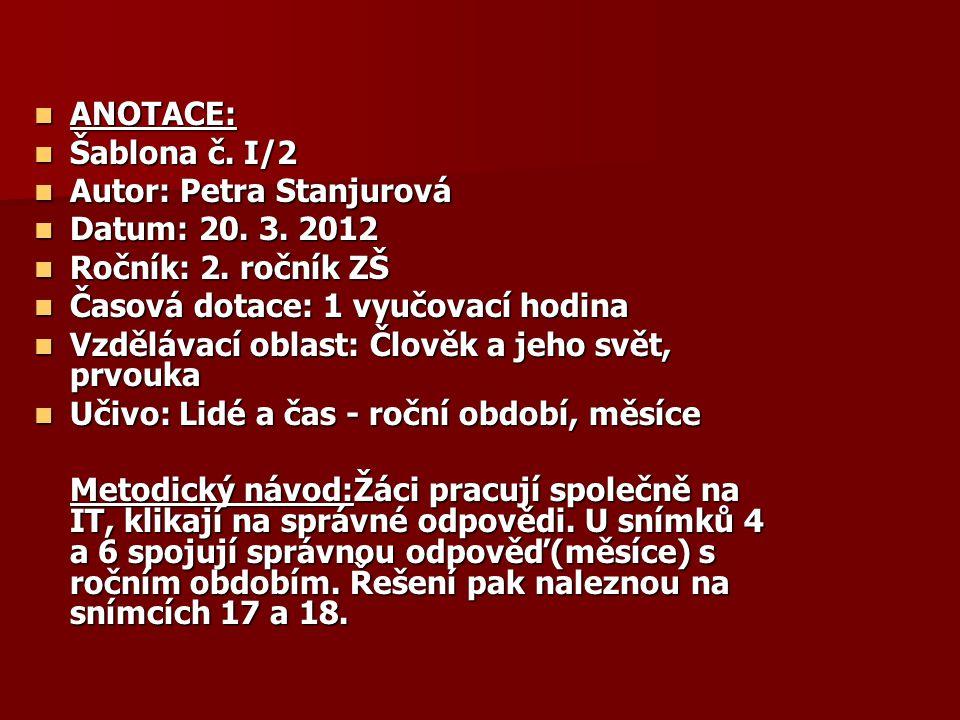 ANOTACE: Šablona č. I/2. Autor: Petra Stanjurová. Datum: 20. 3. 2012. Ročník: 2. ročník ZŠ. Časová dotace: 1 vyučovací hodina.