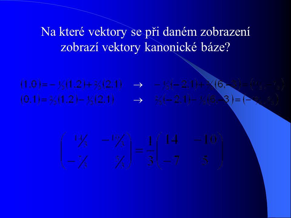 Na které vektory se při daném zobrazení zobrazí vektory kanonické báze
