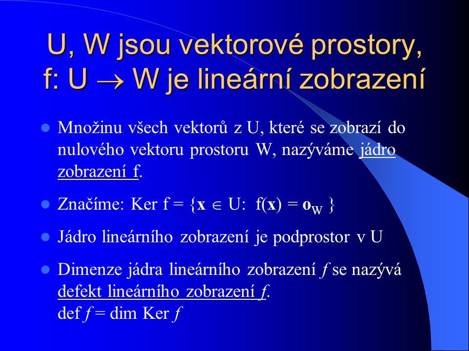 U, W jsou vektorové prostory, f: U  W je lineární zobrazení