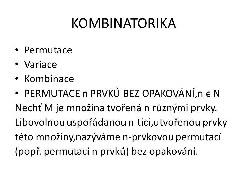 KOMBINATORIKA Permutace Variace Kombinace