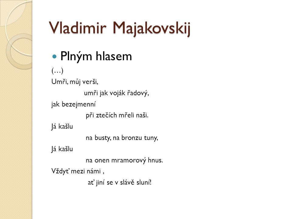 Vladimir Majakovskij Plným hlasem (…) Umři, můj verši,