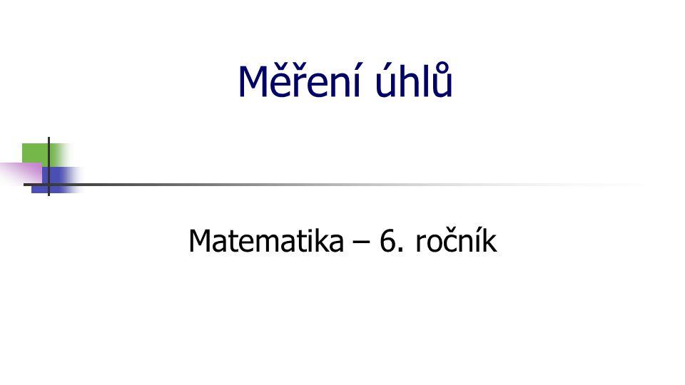 * 16. 7. 1996 Měření úhlů Matematika – 6. ročník *