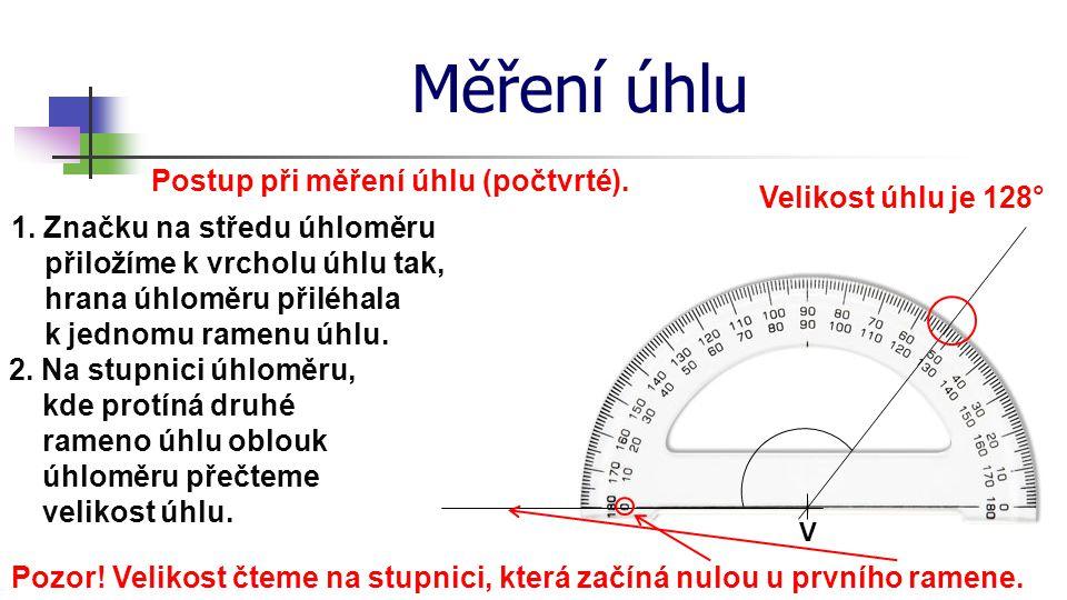 Měření úhlu Postup při měření úhlu (počtvrté). Velikost úhlu je 128°
