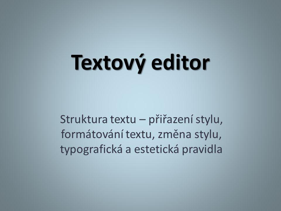 Textový editor Struktura textu – přiřazení stylu, formátování textu, změna stylu, typografická a estetická pravidla.