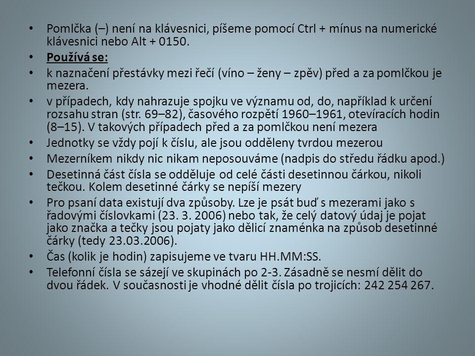 Pomlčka (–) není na klávesnici, píšeme pomocí Ctrl + mínus na numerické klávesnici nebo Alt + 0150.