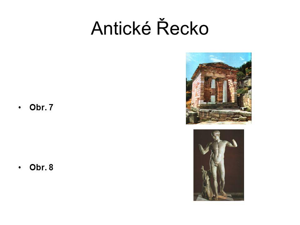 Antické Řecko Obr. 7 Obr. 8