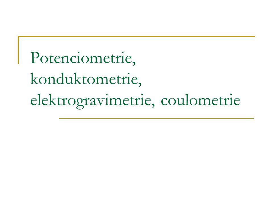 Potenciometrie, konduktometrie, elektrogravimetrie, coulometrie