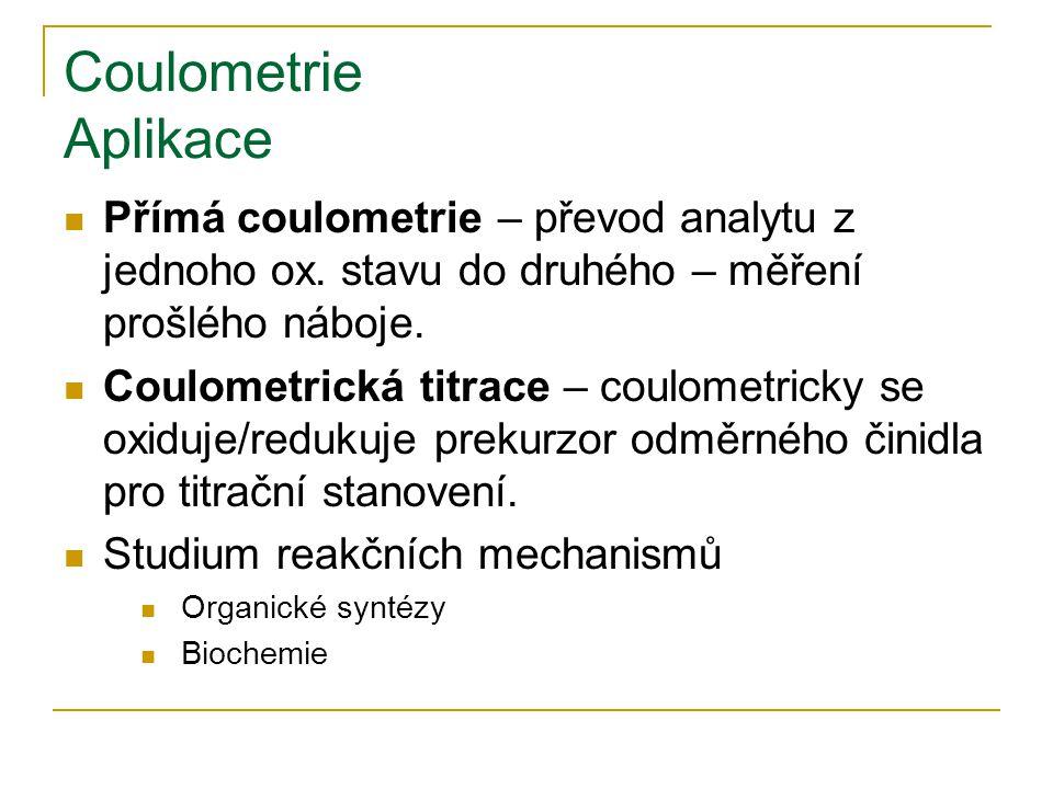 Coulometrie Aplikace Přímá coulometrie – převod analytu z jednoho ox. stavu do druhého – měření prošlého náboje.