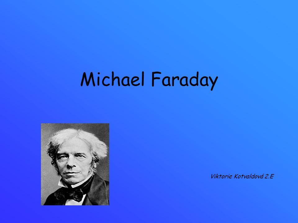 Michael Faraday Viktorie Kotvaldová 2.E