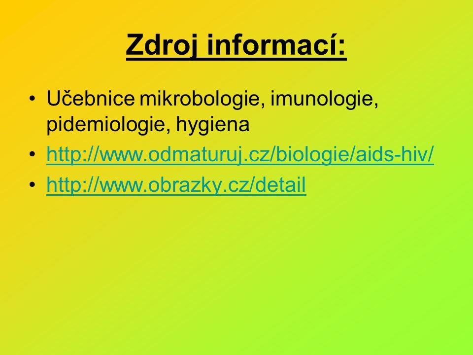Zdroj informací: Učebnice mikrobologie, imunologie, pidemiologie, hygiena. http://www.odmaturuj.cz/biologie/aids-hiv/