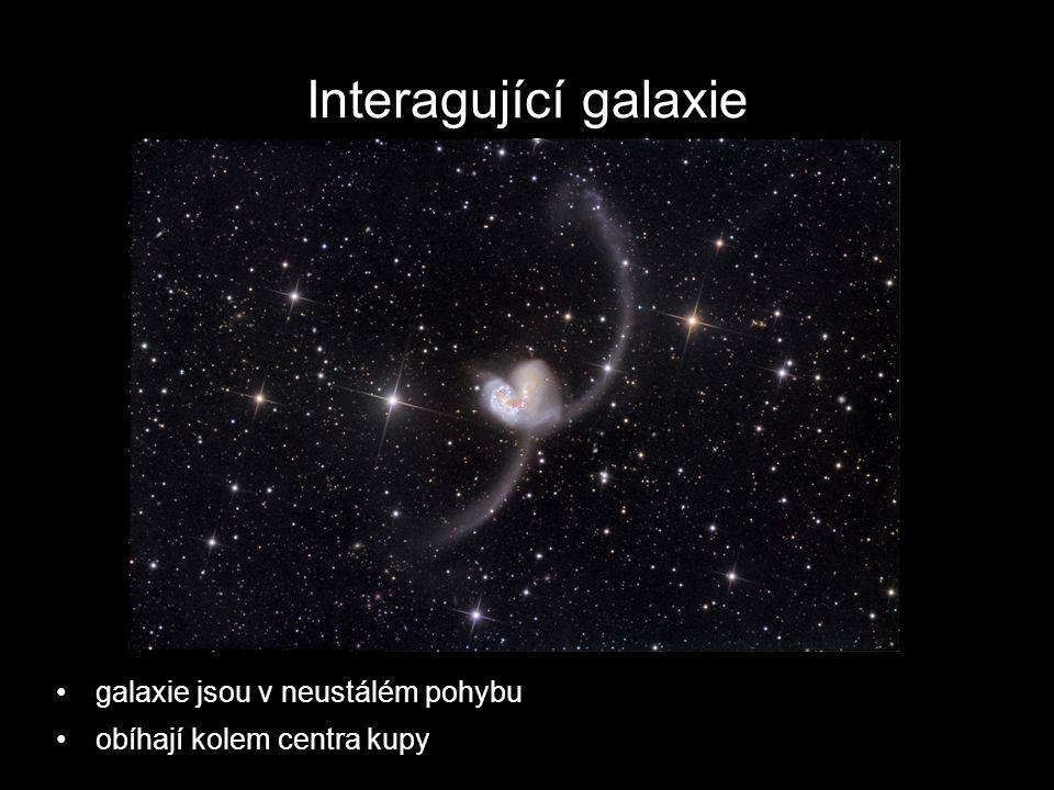 Interagující galaxie galaxie jsou v neustálém pohybu