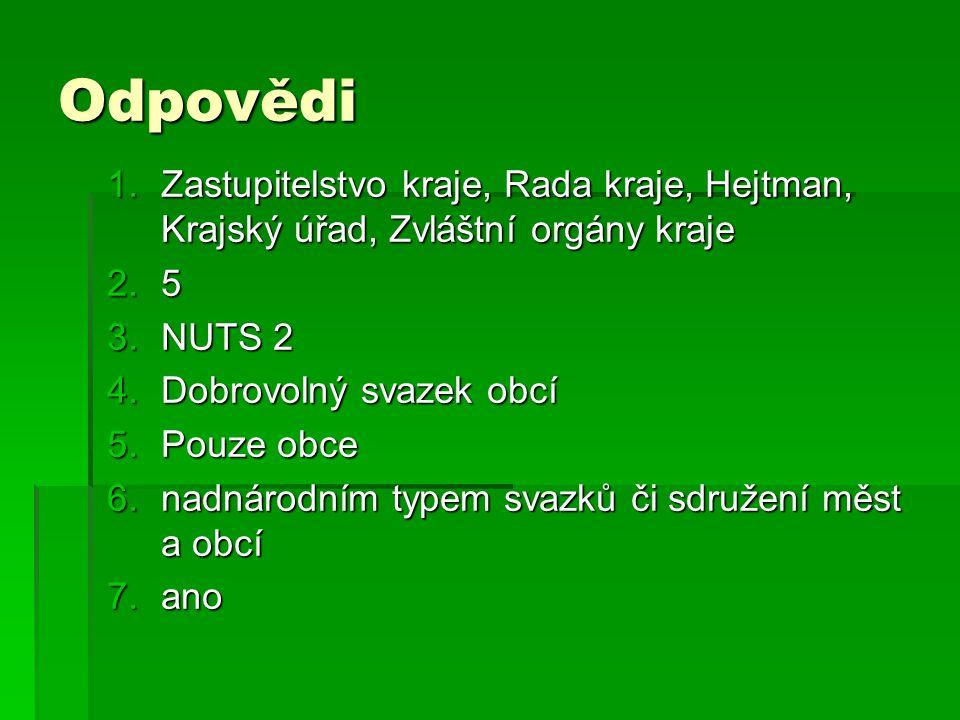 Odpovědi Zastupitelstvo kraje, Rada kraje, Hejtman, Krajský úřad, Zvláštní orgány kraje. 5. NUTS 2.