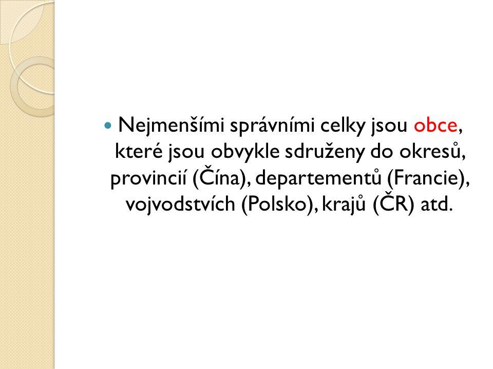 Nejmenšími správními celky jsou obce, které jsou obvykle sdruženy do okresů, provincií (Čína), departementů (Francie), vojvodstvích (Polsko), krajů (ČR) atd.