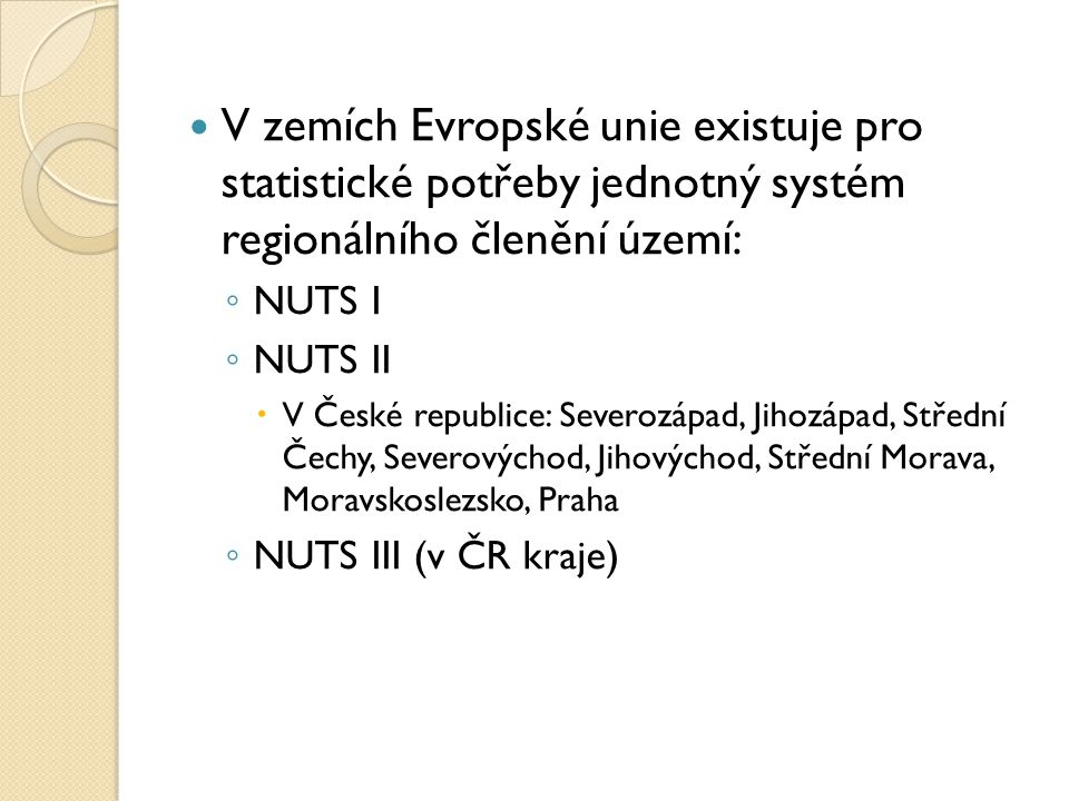 V zemích Evropské unie existuje pro statistické potřeby jednotný systém regionálního členění území: