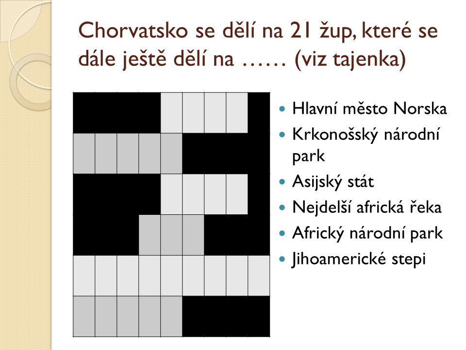 Chorvatsko se dělí na 21 žup, které se dále ještě dělí na …… (viz tajenka)