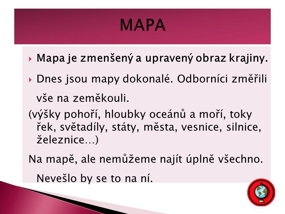 MAPA Mapa je zmenšený a upravený obraz krajiny.