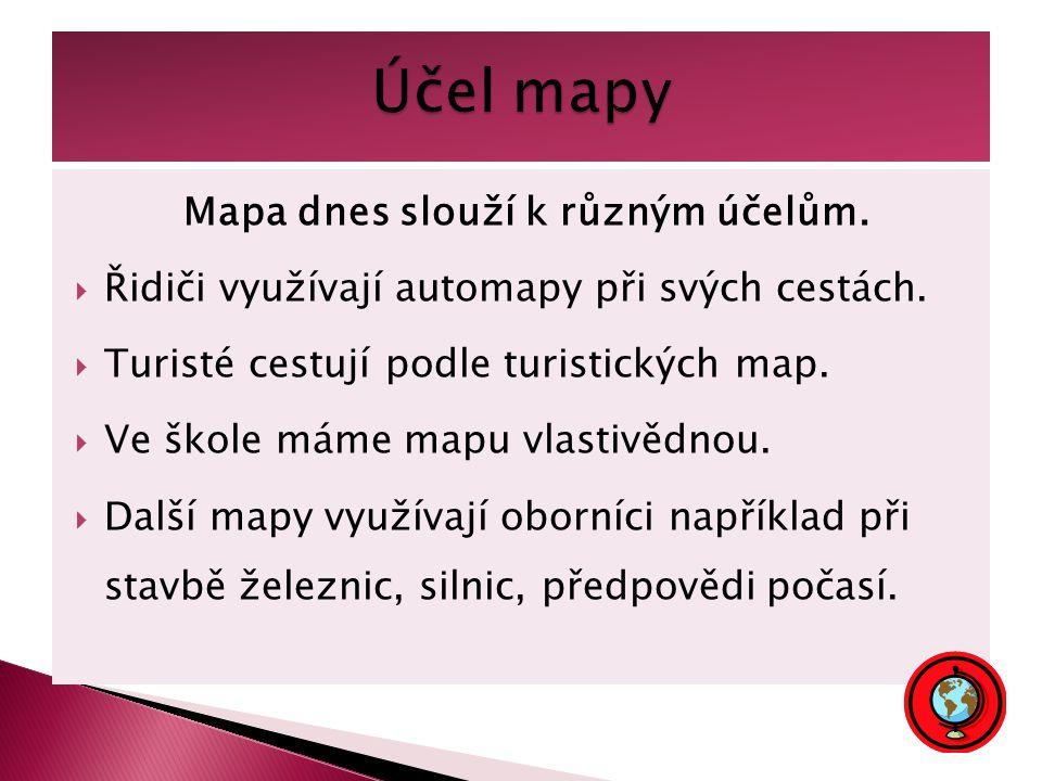 Mapa dnes slouží k různým účelům.