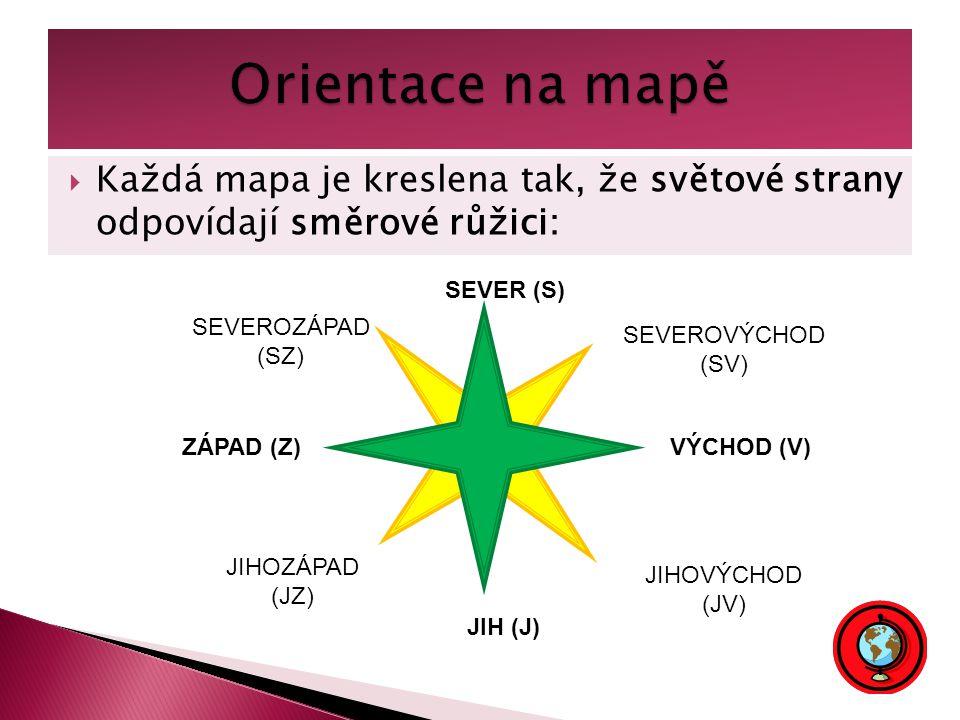 Orientace na mapě Každá mapa je kreslena tak, že světové strany odpovídají směrové růžici: SEVER (S)