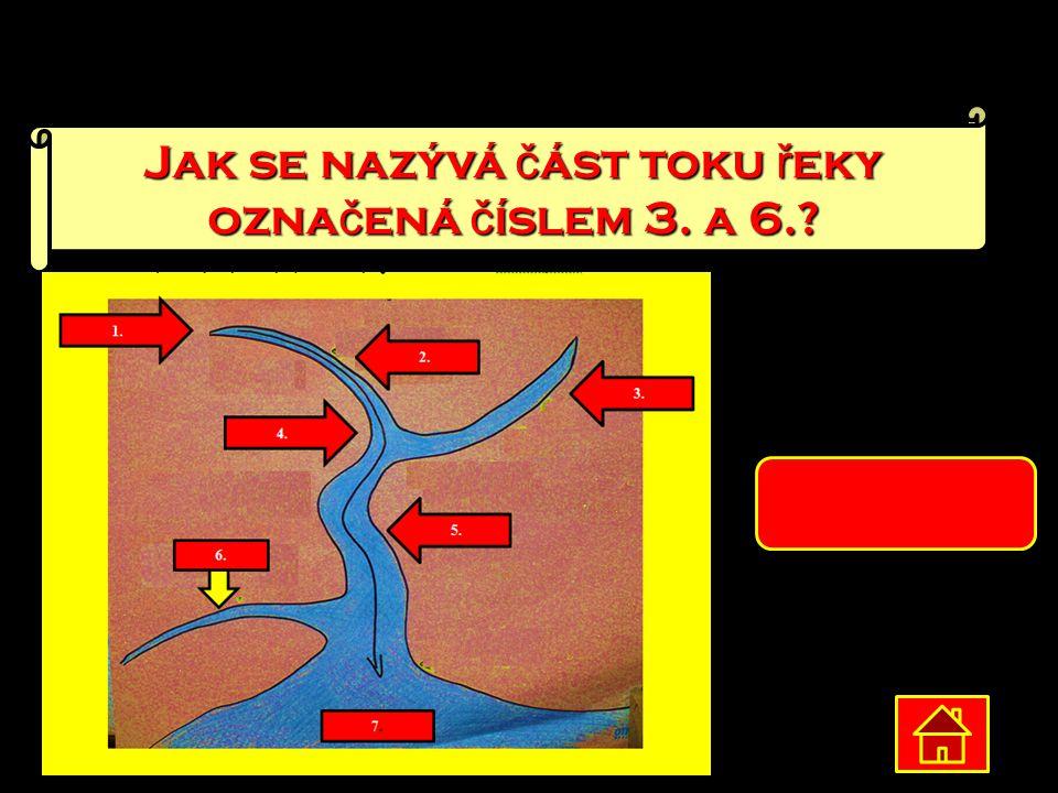 Jak se nazývá část toku řeky označená číslem 3. a 6.