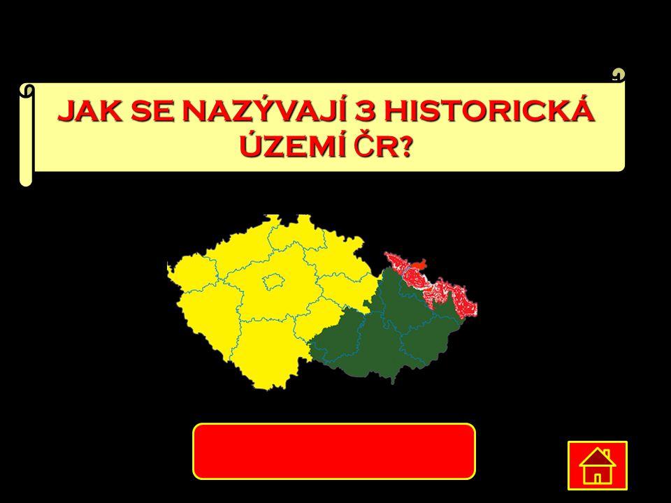 JAK SE NAZÝVAJÍ 3 HISTORICKÁ ÚZEMÍ ČR