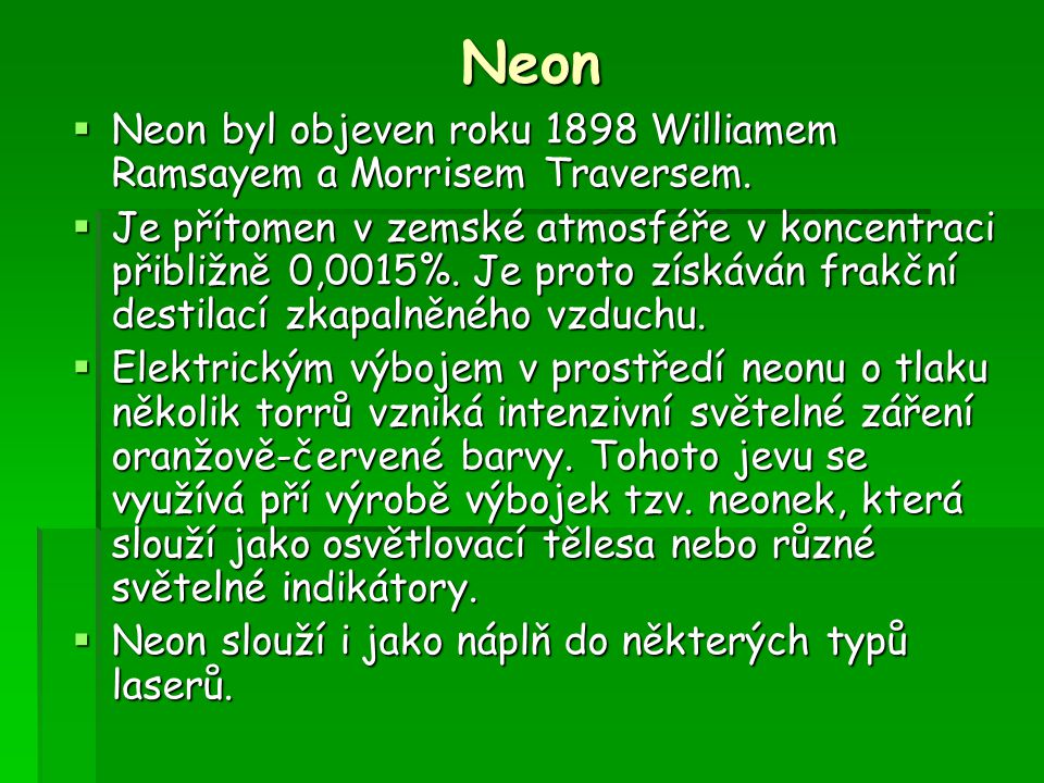 Neon Neon byl objeven roku 1898 Williamem Ramsayem a Morrisem Traversem.