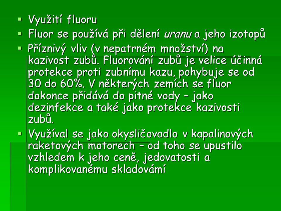 Využití fluoru Fluor se používá při dělení uranu a jeho izotopů.