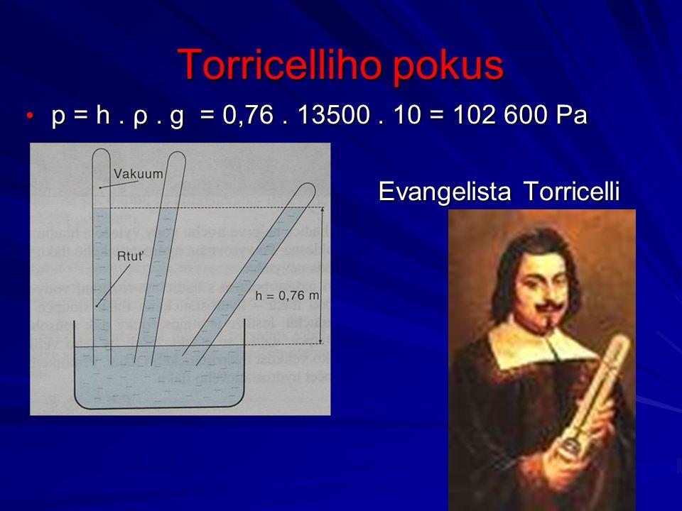 Torricelliho pokus p = h . ρ . g = 0,76 . 13500 . 10 = 102 600 Pa