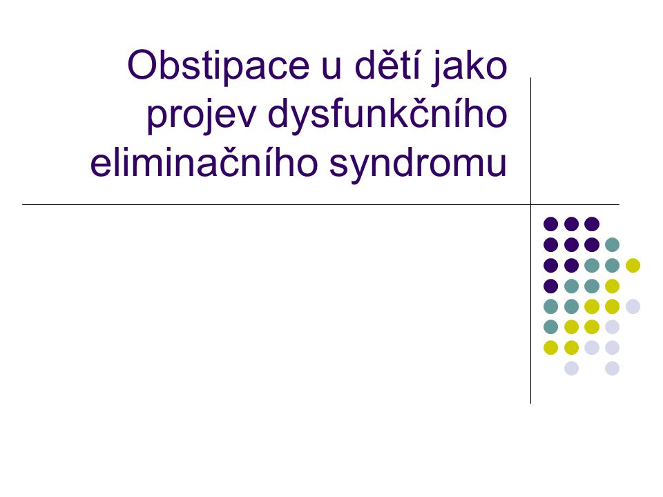 Obstipace u dětí jako projev dysfunkčního eliminačního syndromu