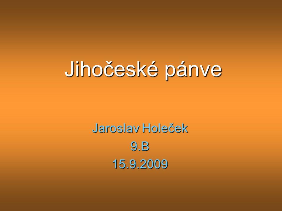 Jihočeské pánve Jaroslav Holeček 9.B 15.9.2009