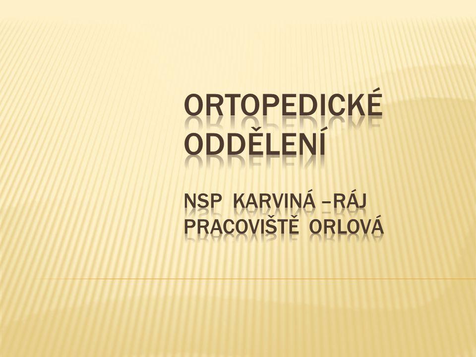 Ortopedické oddělení NsP Karviná –Ráj pracoviště Orlová