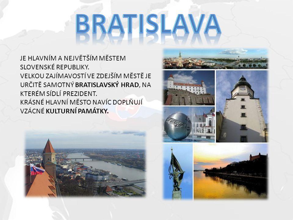 BRATISLAVA JE HLAVNÍM A NEJVĚTŠÍM MĚSTEM SLOVENSKÉ REPUBLIKY.