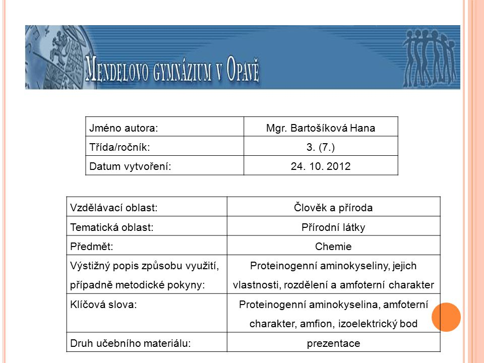 Jméno autora: Mgr. Bartošíková Hana. Třída/ročník: 3. (7.) Datum vytvoření: 24. 10. 2012. Vzdělávací oblast: