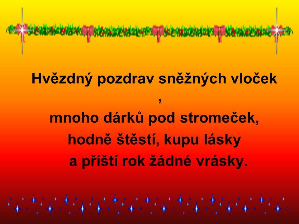 Hvězdný pozdrav sněžných vloček , mnoho dárků pod stromeček,