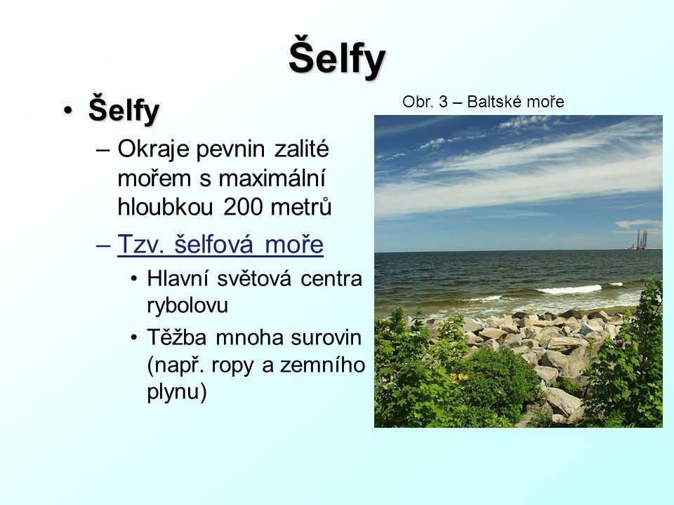 Šelfy Šelfy Tzv. šelfová moře