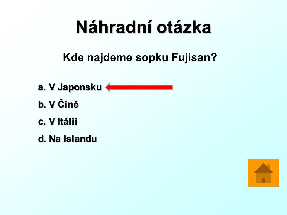 Náhradní otázka Kde najdeme sopku Fujisan V Japonsku V Číně V Itálii