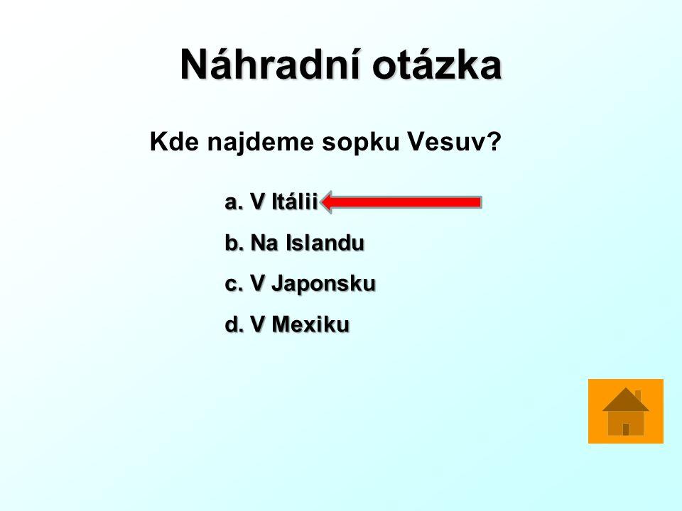Náhradní otázka Kde najdeme sopku Vesuv V Itálii Na Islandu