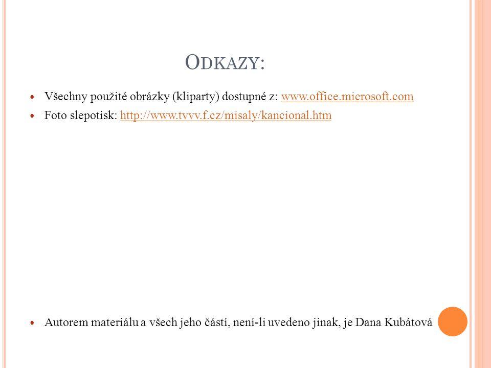Odkazy: Všechny použité obrázky (kliparty) dostupné z: www.office.microsoft.com. Foto slepotisk: http://www.tvvv.f.cz/misaly/kancional.htm.