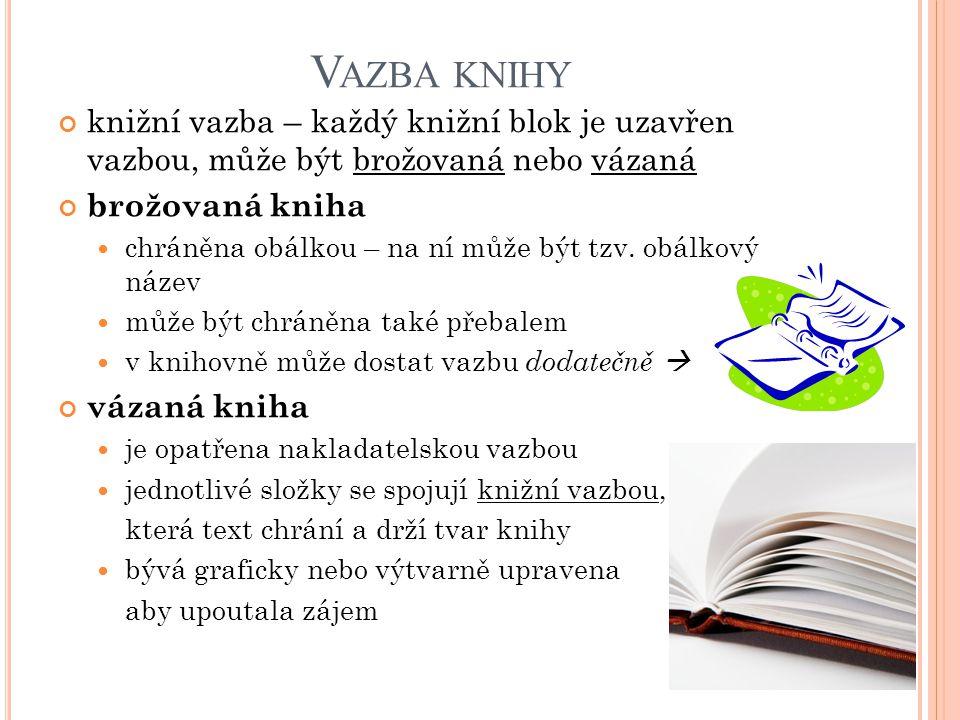 Vazba knihy knižní vazba – každý knižní blok je uzavřen vazbou, může být brožovaná nebo vázaná. brožovaná kniha.