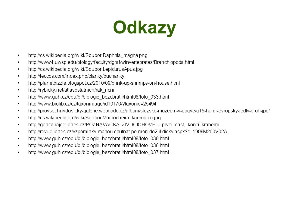 Odkazy http://cs.wikipedia.org/wiki/Soubor:Daphnia_magna.png