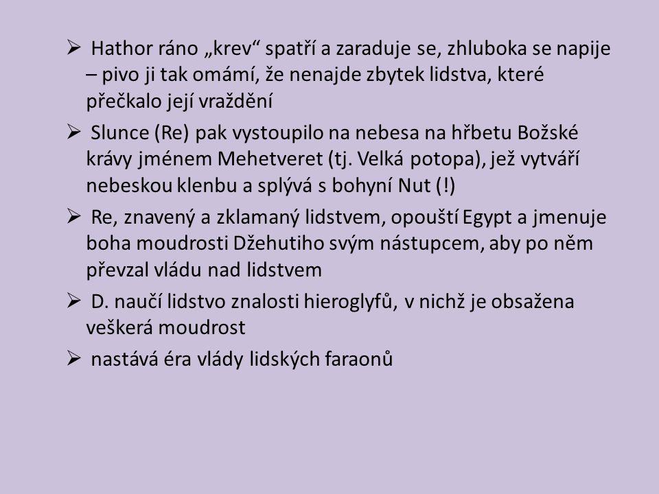 """Hathor ráno """"krev spatří a zaraduje se, zhluboka se napije – pivo ji tak omámí, že nenajde zbytek lidstva, které přečkalo její vraždění"""