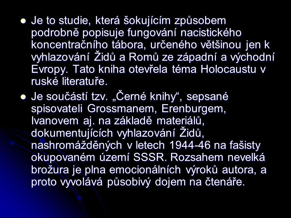 Je to studie, která šokujícím způsobem podrobně popisuje fungování nacistického koncentračního tábora, určeného většinou jen k vyhlazování Židů a Romů ze západní a východní Evropy. Tato kniha otevřela téma Holocaustu v ruské literatuře.