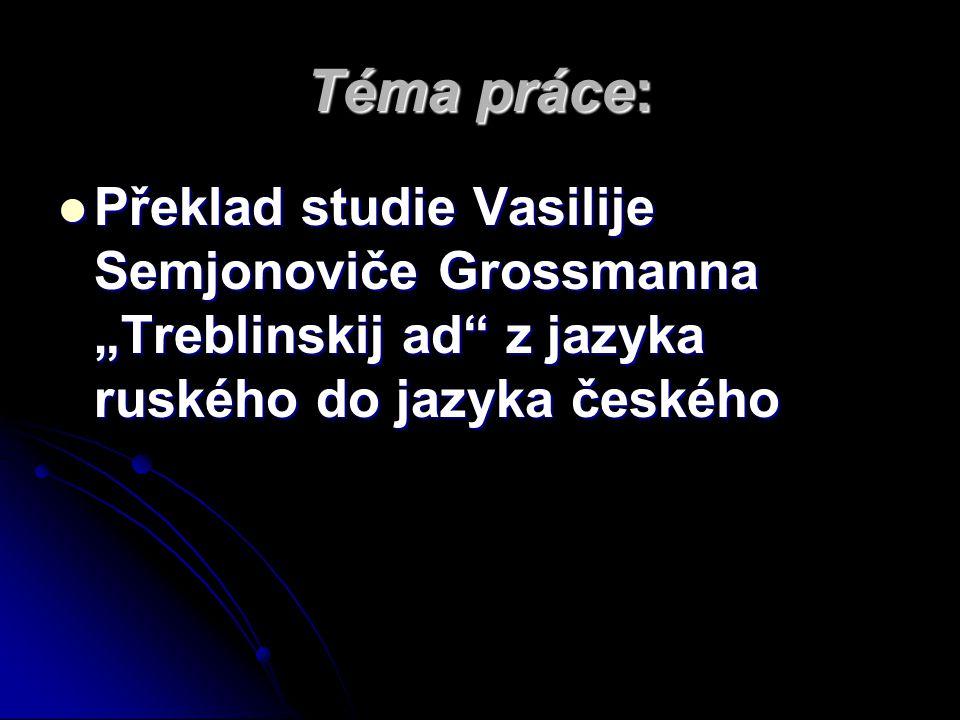 """Téma práce: Překlad studie Vasilije Semjonoviče Grossmanna """"Treblinskij ad z jazyka ruského do jazyka českého."""
